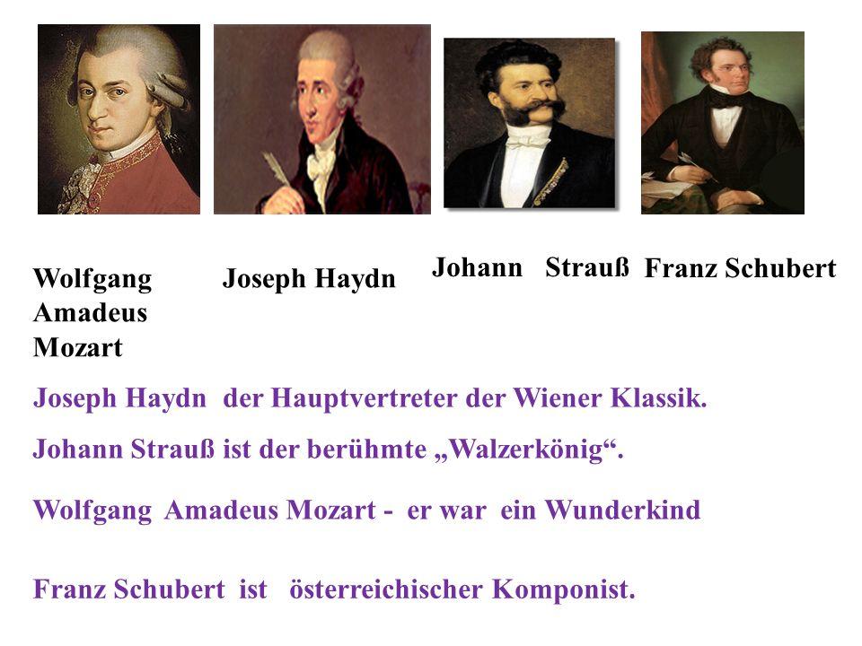 Johann Strauß Franz Schubert. Wolfgang Amadeus Mozart. Joseph Haydn. Joseph Haydn der Hauptvertreter der Wiener Klassik.