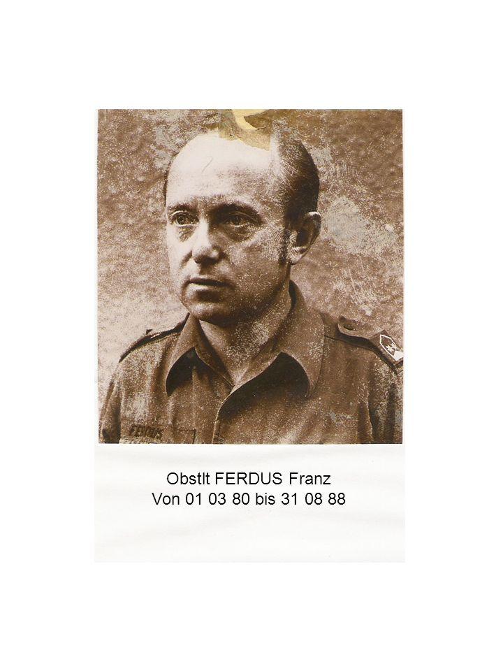 Obstl FERDUS Franz von 01 03 80 – 31 08 88 Obstlt FERDUS Franz Von 01 03 80 bis 31 08 88
