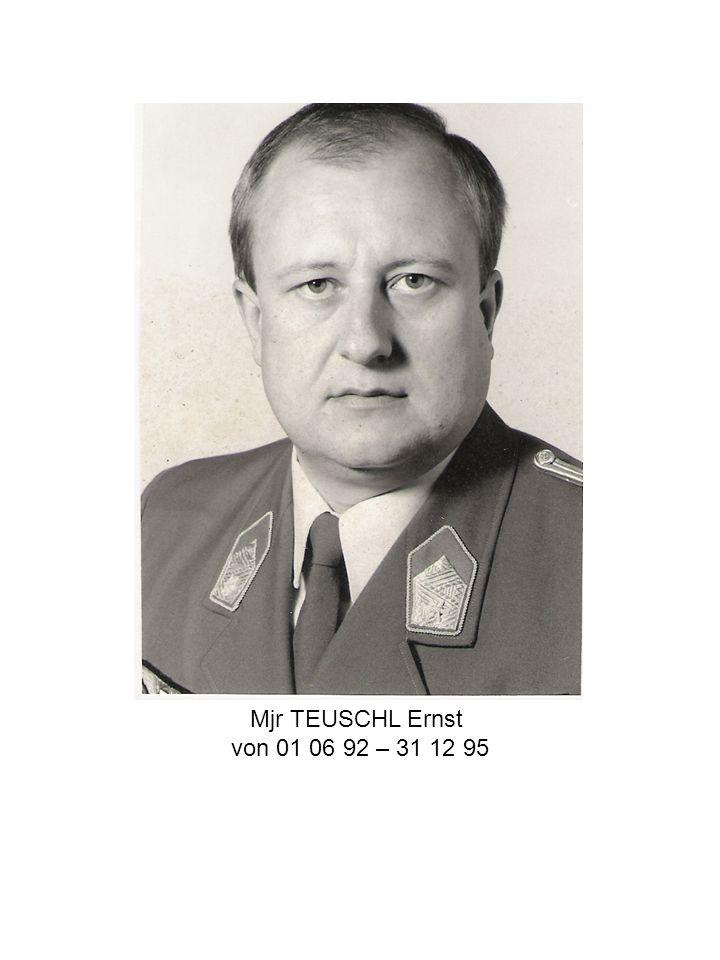 Mjr TEUSCHL Ernst von 01 06 92 – 31 12 95