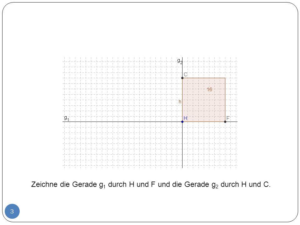 Zeichne die Gerade g1 durch H und F und die Gerade g2 durch H und C.