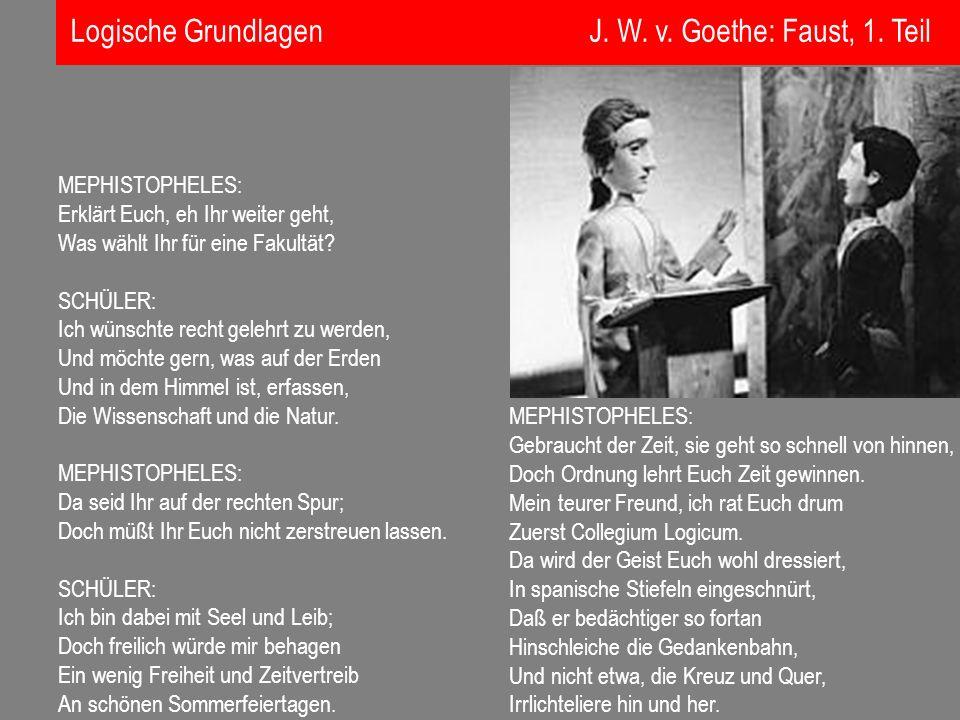 Logische Grundlagen J. W. v. Goethe: Faust, 1. Teil MEPHISTOPHELES: