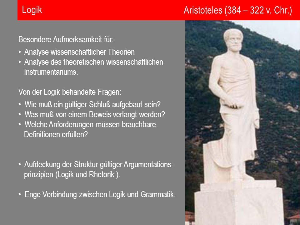 Logik Aristoteles (384 – 322 v. Chr.) Besondere Aufmerksamkeit für: