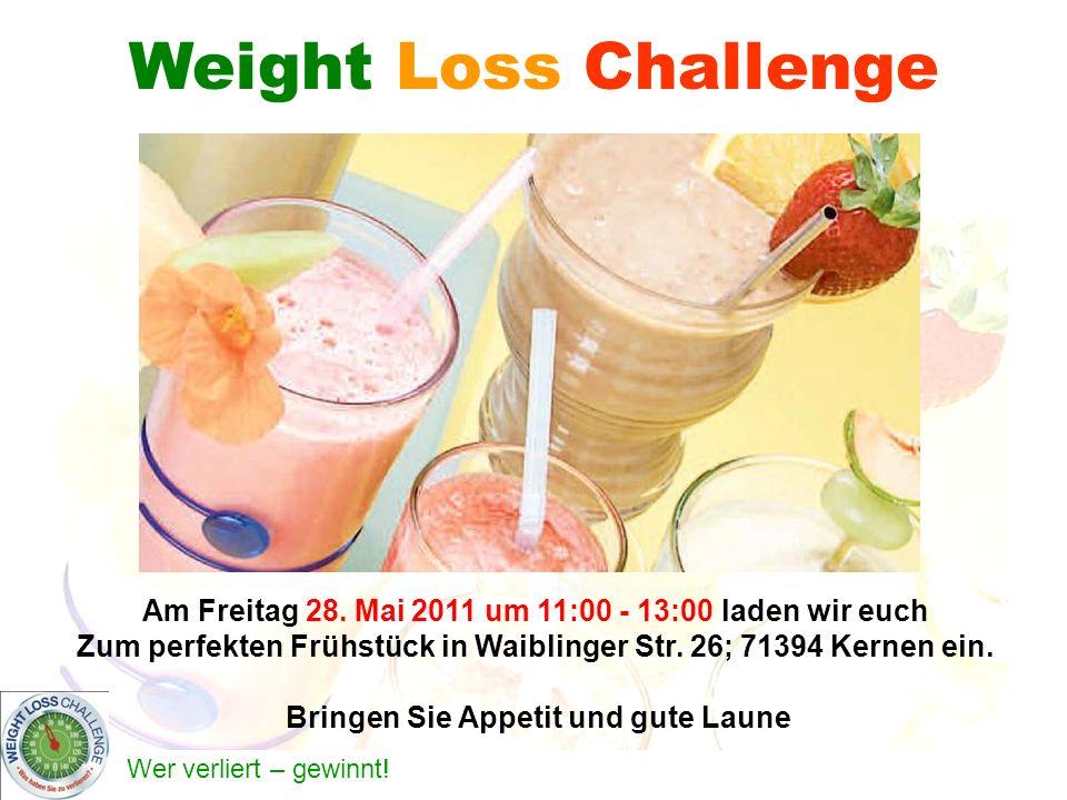 Weight Loss Challenge Am Freitag 28. Mai 2011 um 11:00 - 13:00 laden wir euch. Zum perfekten Frühstück in Waiblinger Str. 26; 71394 Kernen ein.