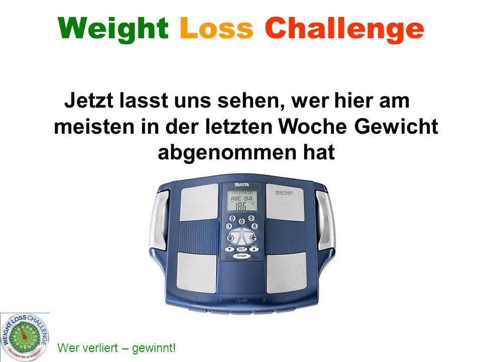 Weight Loss Challenge Jetzt lasst uns sehen, wer hier am meisten in der letzten Woche Gewicht abgenommen hat.