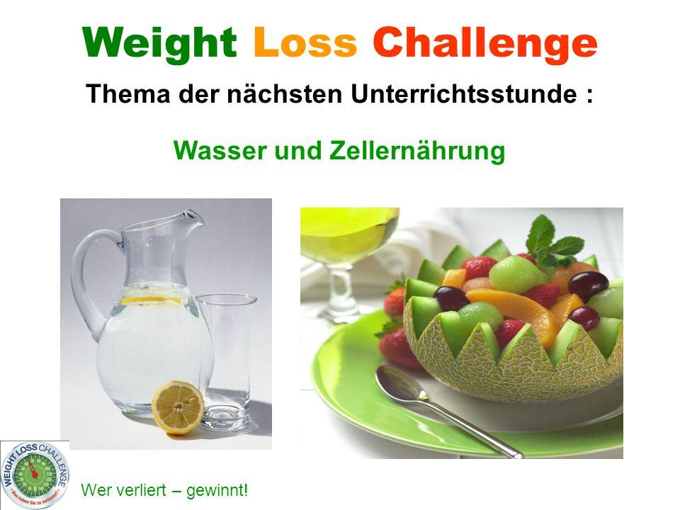 Thema der nächsten Unterrichtsstunde : Wasser und Zellernährung
