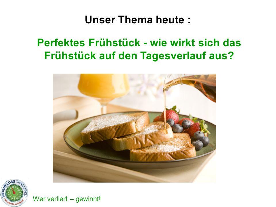 Unser Thema heute : Perfektes Frühstück - wie wirkt sich das Frühstück auf den Tagesverlauf aus