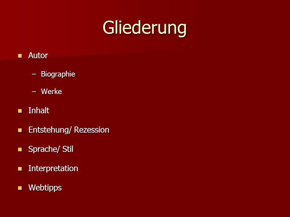 Gliederung Autor Inhalt Entstehung/ Rezession Sprache/ Stil
