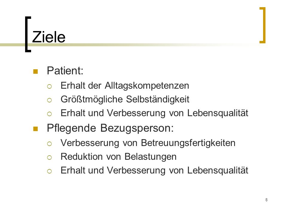 Ziele Patient: Pflegende Bezugsperson: Erhalt der Alltagskompetenzen