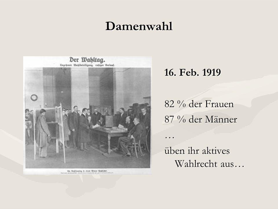 Damenwahl 16. Feb. 1919 82 % der Frauen 87 % der Männer …