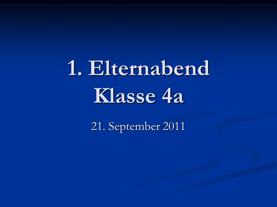1. Elternabend Klasse 4a 21. September 2011