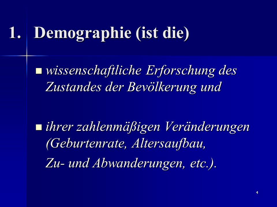 Demographie (ist die) wissenschaftliche Erforschung des Zustandes der Bevölkerung und.