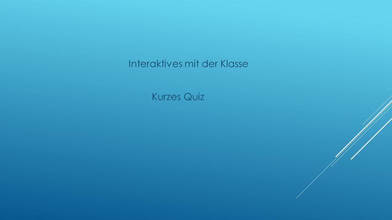 Interaktives mit der Klasse Kurzes Quiz