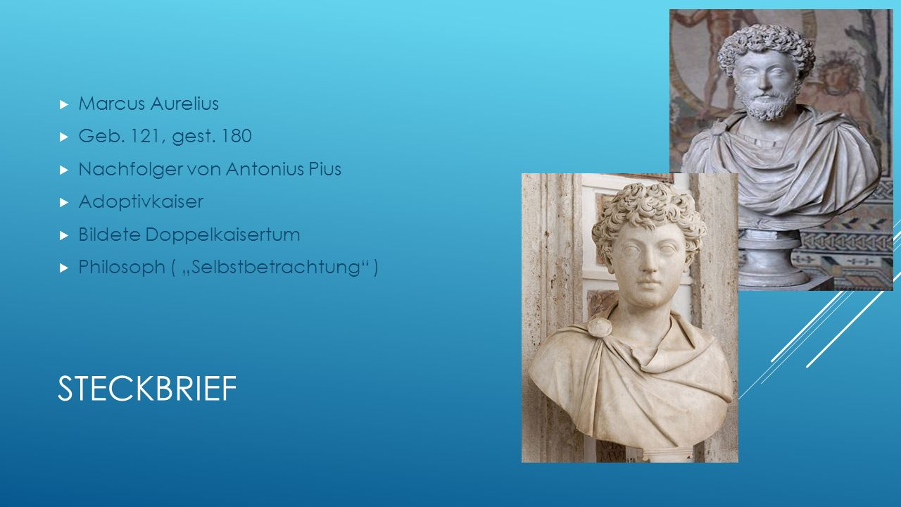 Steckbrief Marcus Aurelius Geb. 121, gest. 180