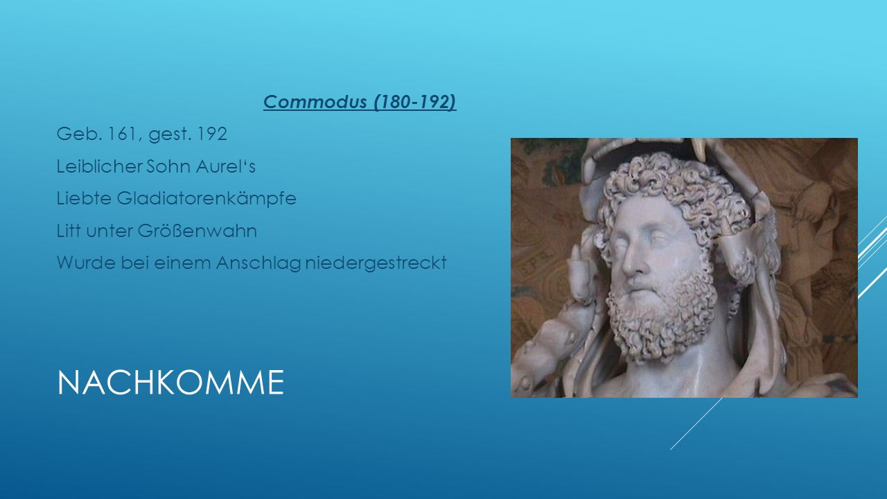 Commodus (180-192) Geb. 161, gest. 192 Leiblicher Sohn Aurel's Liebte Gladiatorenkämpfe Litt unter Größenwahn Wurde bei einem Anschlag niedergestreckt