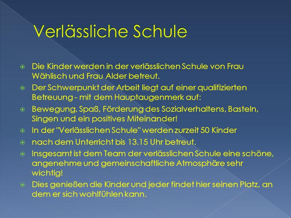Verlässliche Schule Die Kinder werden in der verlässlichen Schule von Frau Wählisch und Frau Alder betreut.