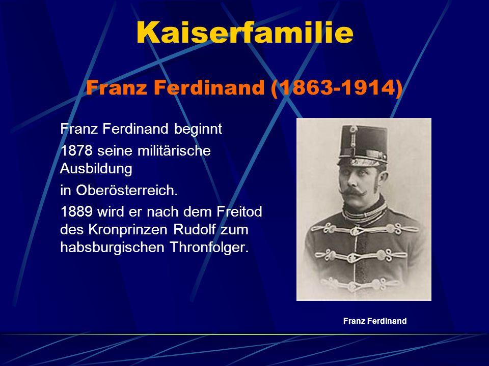 Kaiserfamilie Franz Ferdinand (1863-1914) Franz Ferdinand beginnt