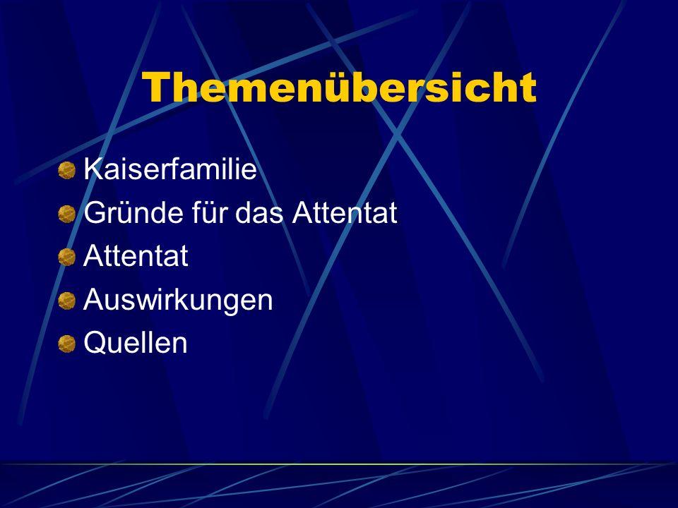 Themenübersicht Kaiserfamilie Gründe für das Attentat Attentat