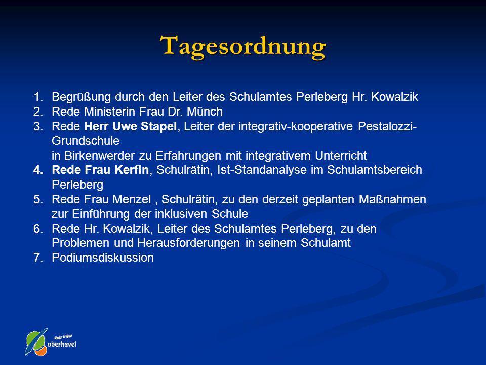 Tagesordnung Begrüßung durch den Leiter des Schulamtes Perleberg Hr. Kowalzik. Rede Ministerin Frau Dr. Münch.