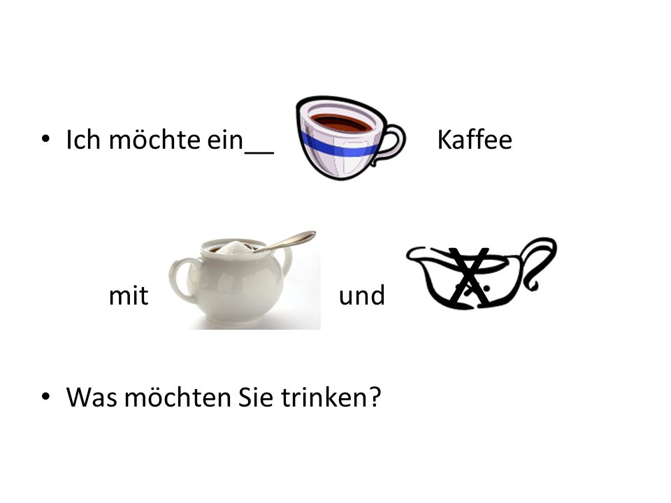 Ich möchte ein__ Kaffee