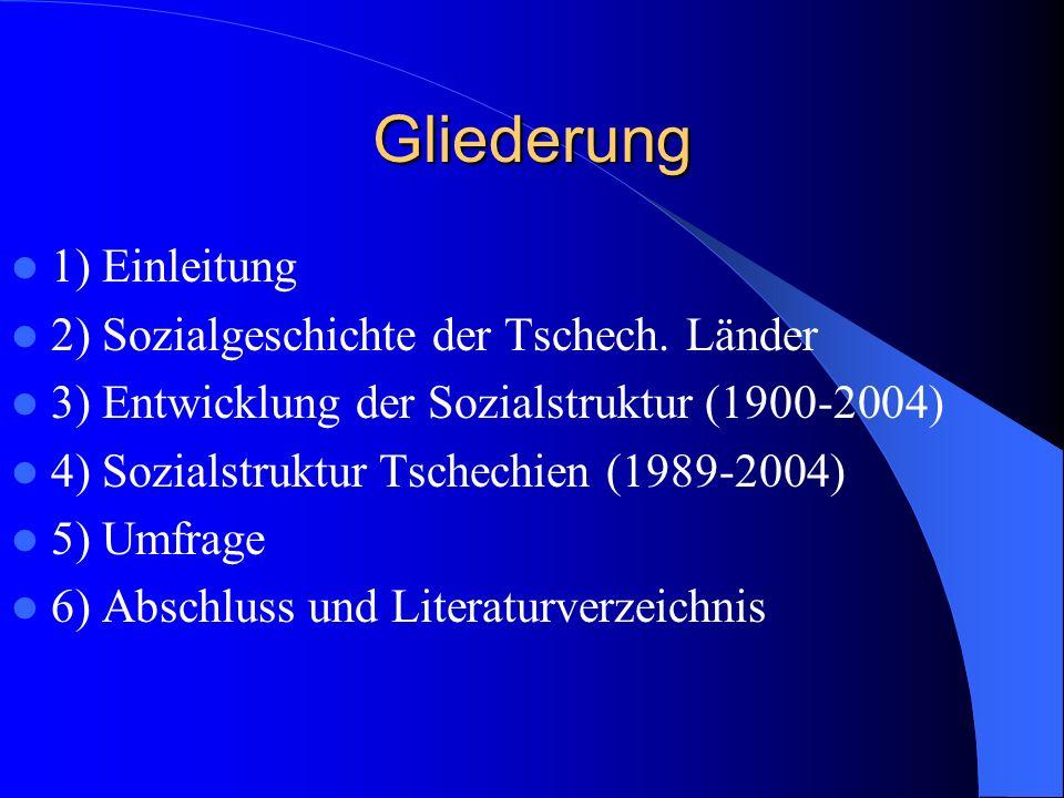 Gliederung 1) Einleitung 2) Sozialgeschichte der Tschech. Länder