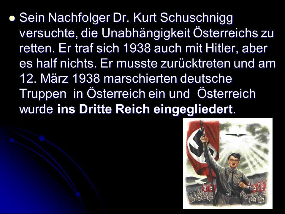 Sein Nachfolger Dr. Kurt Schuschnigg versuchte, die Unabhängigkeit Österreichs zu retten.