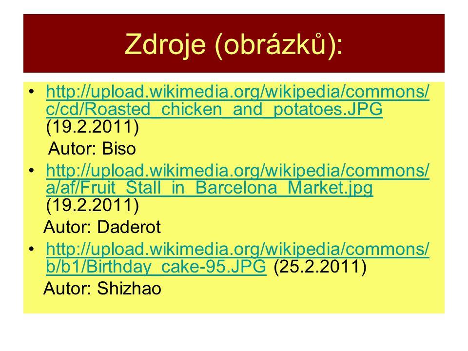 Zdroje (obrázků): http://upload.wikimedia.org/wikipedia/commons/c/cd/Roasted_chicken_and_potatoes.JPG (19.2.2011)