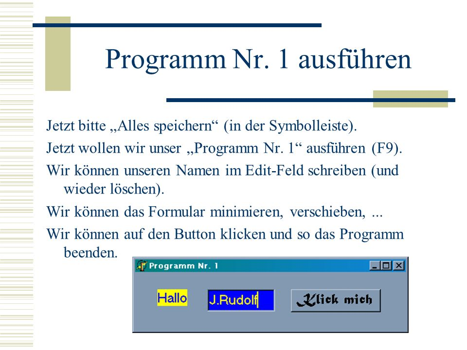 """Programm Nr. 1 ausführen Jetzt bitte """"Alles speichern (in der Symbolleiste). Jetzt wollen wir unser """"Programm Nr. 1 ausführen (F9)."""