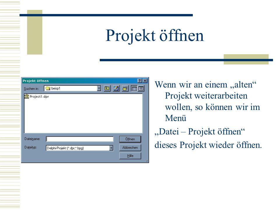 """Projekt öffnen Wenn wir an einem """"alten Projekt weiterarbeiten wollen, so können wir im Menü. """"Datei – Projekt öffnen"""