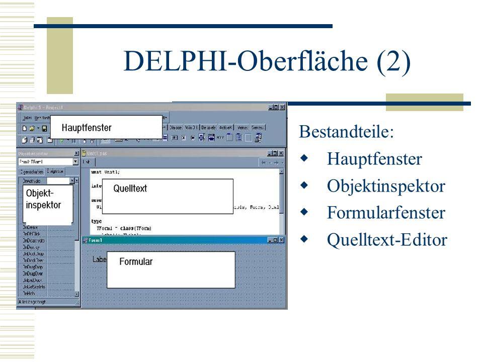 DELPHI-Oberfläche (2) Bestandteile: Hauptfenster Objektinspektor