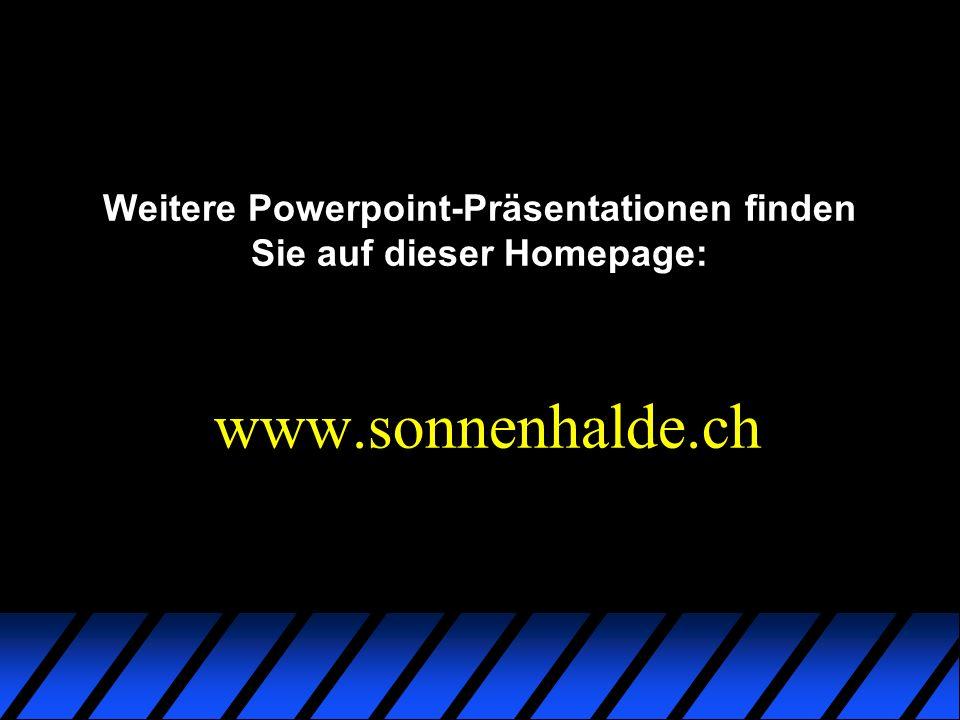Weitere Powerpoint-Präsentationen finden Sie auf dieser Homepage: