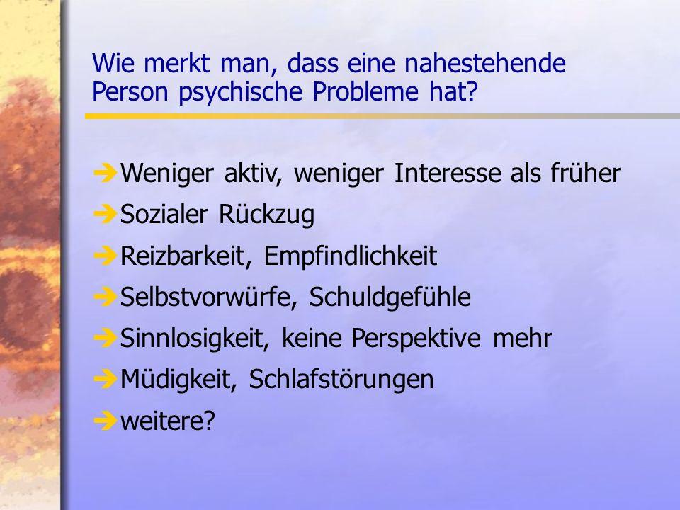 Wie merkt man, dass eine nahestehende Person psychische Probleme hat