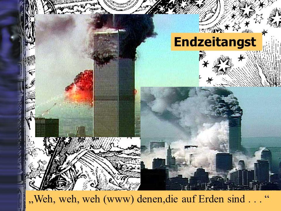 """Endzeitangst """"Weh, weh, weh (www) denen,die auf Erden sind . . ."""