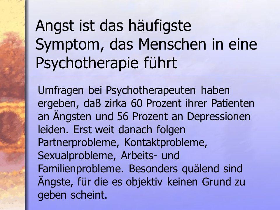 Angst ist das häufigste Symptom, das Menschen in eine Psychotherapie führt