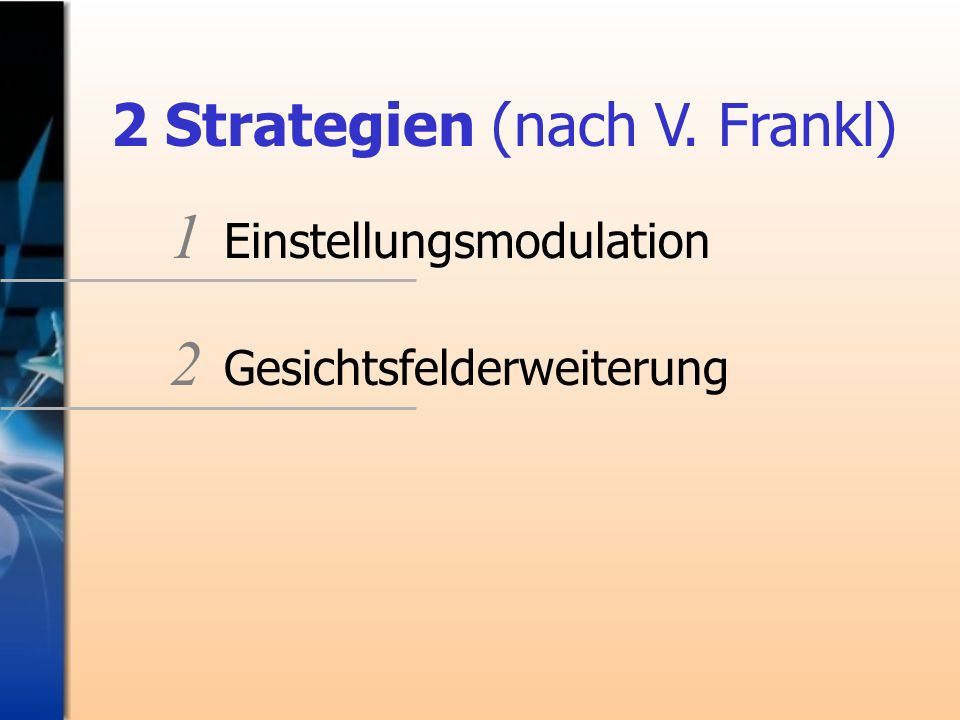 2 Strategien (nach V. Frankl)
