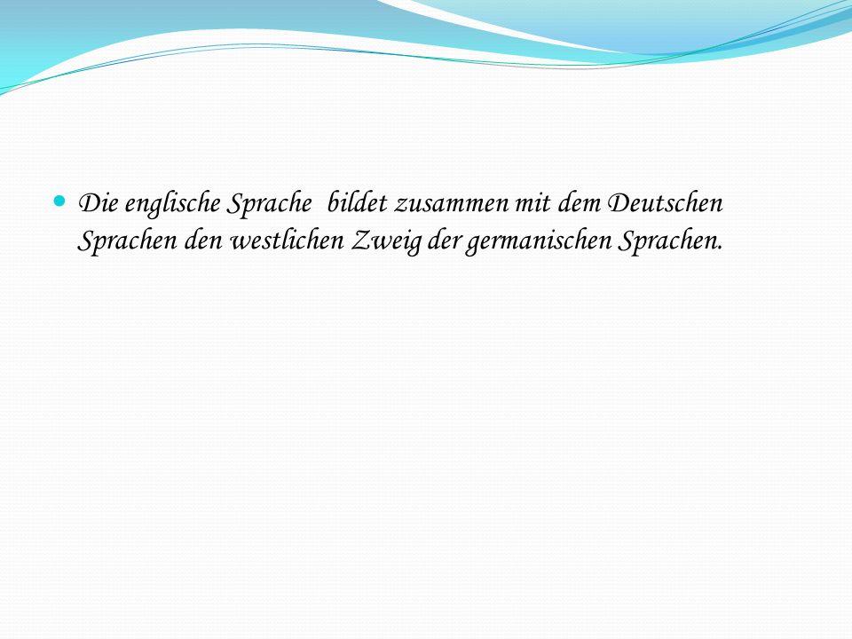 Die englische Sprache bildet zusammen mit dem Deutschen Sprachen den westlichen Zweig der germanischen Sprachen.