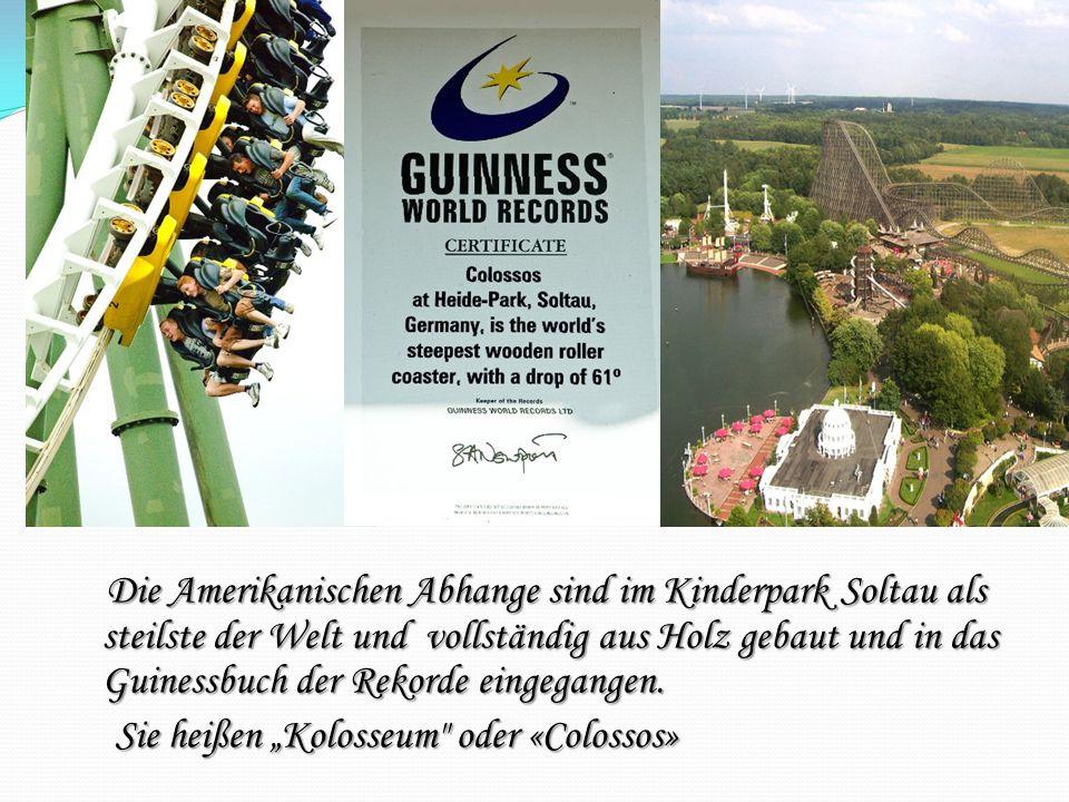 Die Amerikanischen Abhange sind im Kinderpark Soltau als steilste der Welt und vollständig aus Holz gebaut und in das Guinessbuch der Rekorde eingegangen.