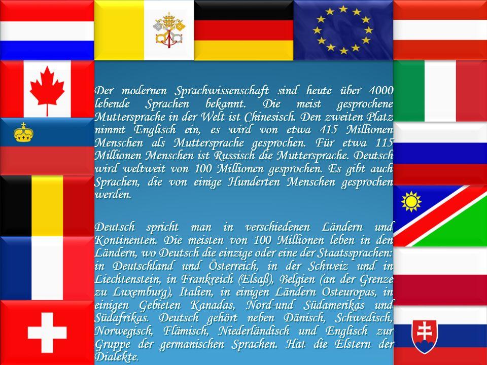 Der modernen Sprachwissenschaft sind heute über 4000 lebende Sprachen bekannt. Die meist gesprochene Muttersprache in der Welt ist Chinesisch. Den zweiten Platz nimmt Englisch ein, es wird von etwa 415 Millionen Menschen als Muttersprache gesprochen. Für etwa 115 Millionen Menschen ist Russisch die Muttersprache. Deutsch wird weltweit von 100 Millionen gesprochen. Es gibt auch Sprachen, die von einige Hunderten Menschen gesprochen werden.