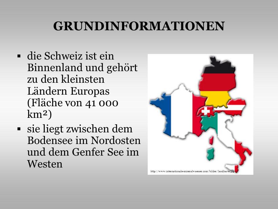GRUNDINFORMATIONEN die Schweiz ist ein Binnenland und gehört zu den kleinsten Ländern Europas (Fläche von 41 000 km²)