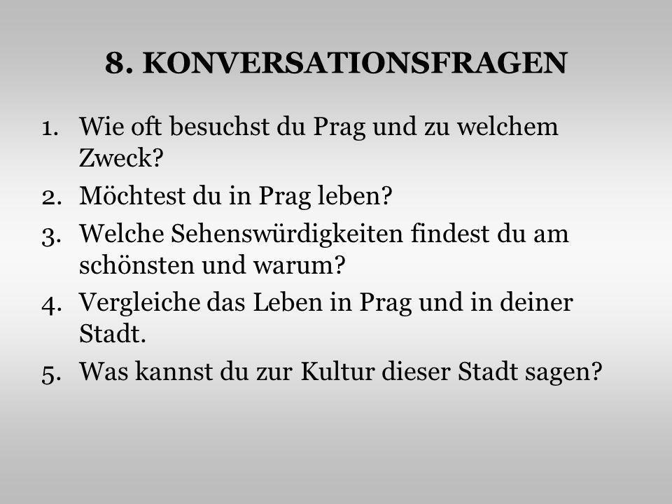 8. KONVERSATIONSFRAGEN Wie oft besuchst du Prag und zu welchem Zweck
