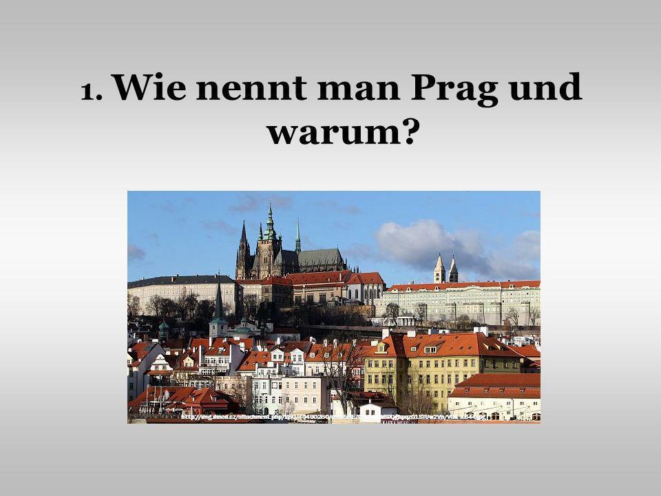 1. Wie nennt man Prag und warum