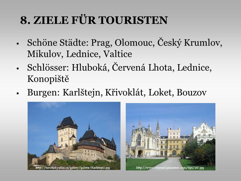 8. ZIELE FÜR TOURISTEN Schöne Städte: Prag, Olomouc, Český Krumlov, Mikulov, Lednice, Valtice.