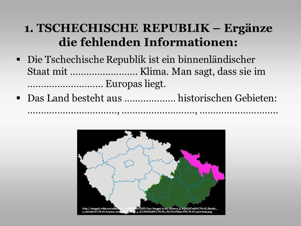 1. TSCHECHISCHE REPUBLIK – Ergänze die fehlenden Informationen:
