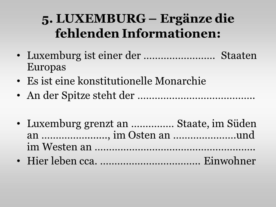 5. LUXEMBURG – Ergänze die fehlenden Informationen: