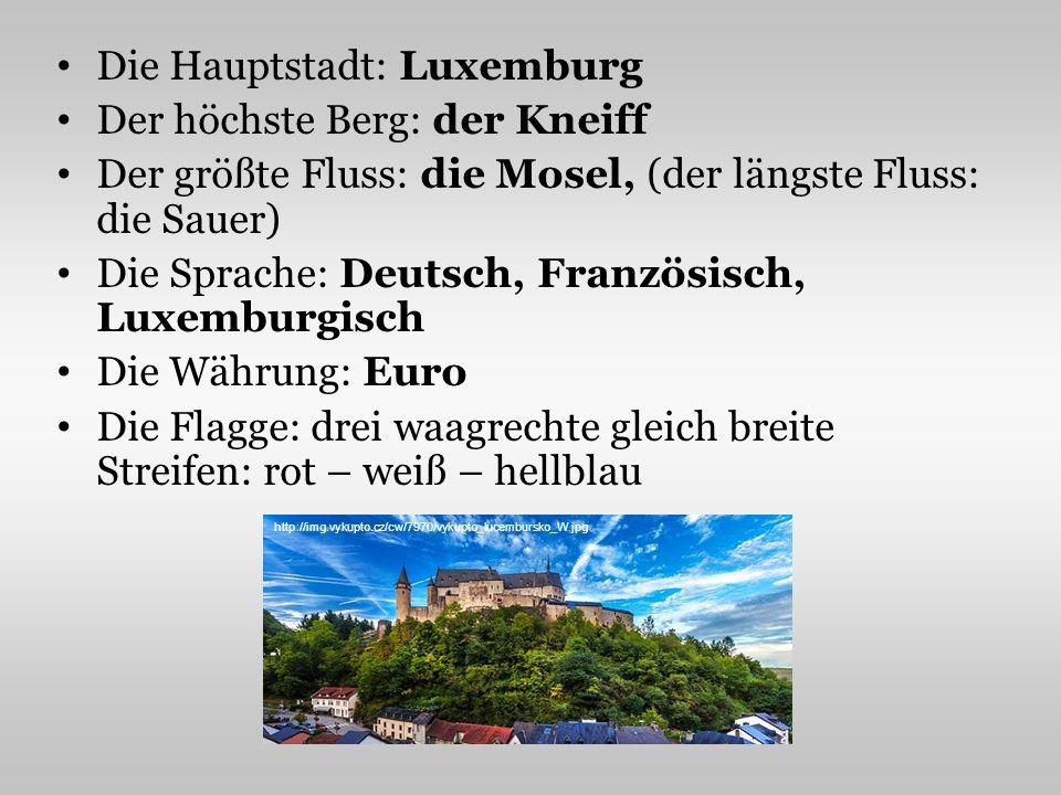 Die Hauptstadt: Luxemburg Der höchste Berg: der Kneiff