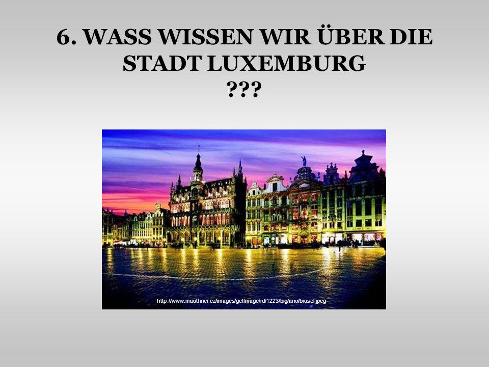 6. WASS WISSEN WIR ÜBER DIE STADT LUXEMBURG