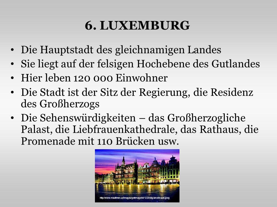 6. LUXEMBURG Die Hauptstadt des gleichnamigen Landes