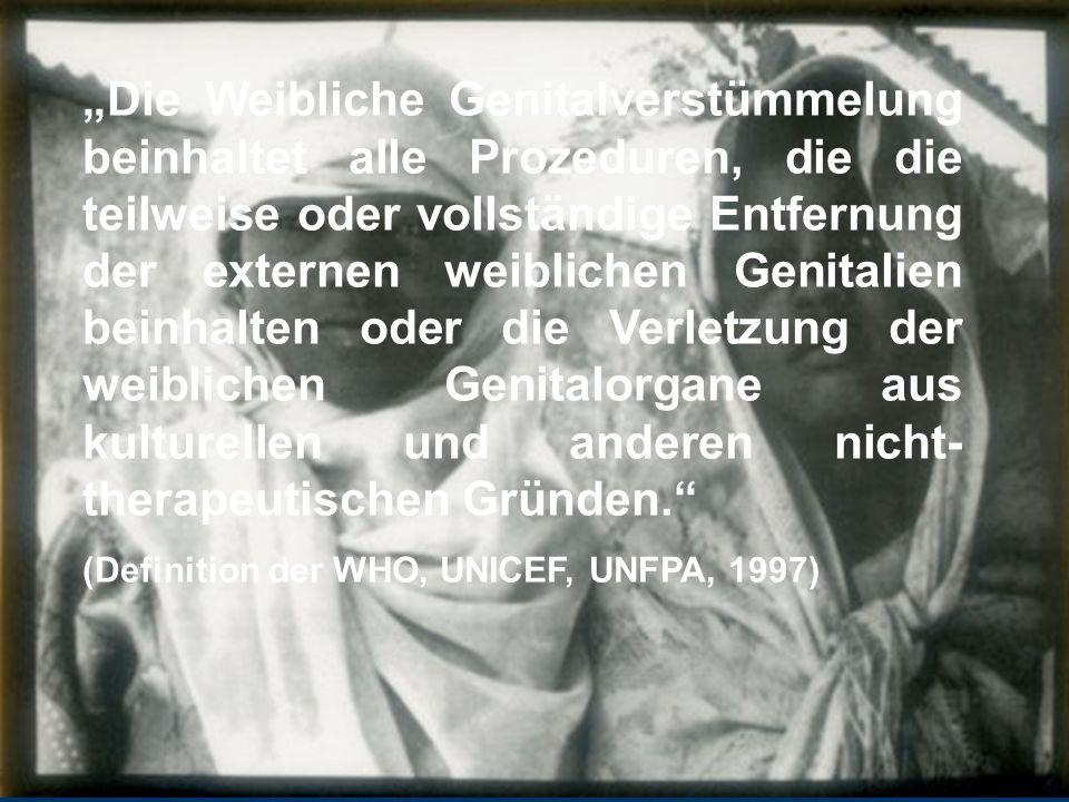 """""""Die Weibliche Genitalverstümmelung beinhaltet alle Prozeduren, die die teilweise oder vollständige Entfernung der externen weiblichen Genitalien beinhalten oder die Verletzung der weiblichen Genitalorgane aus kulturellen und anderen nicht-therapeutischen Gründen."""