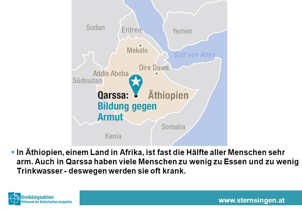 In Äthiopien, einem Land in Afrika, ist fast die Hälfte aller Menschen sehr arm. Auch in Qarssa haben viele Menschen zu wenig zu Essen und zu wenig Trinkwasser - deswegen werden sie oft krank.