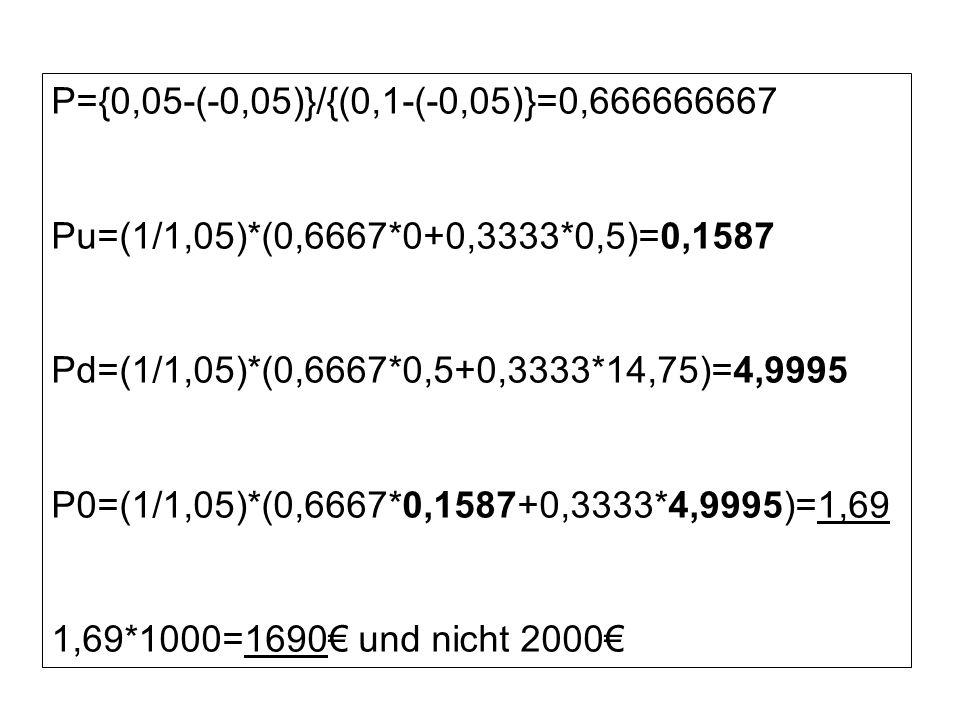 P={0,05-(-0,05)}/{(0,1-(-0,05)}=0,666666667 Pu=(1/1,05)*(0,6667*0+0,3333*0,5)=0,1587. Pd=(1/1,05)*(0,6667*0,5+0,3333*14,75)=4,9995.