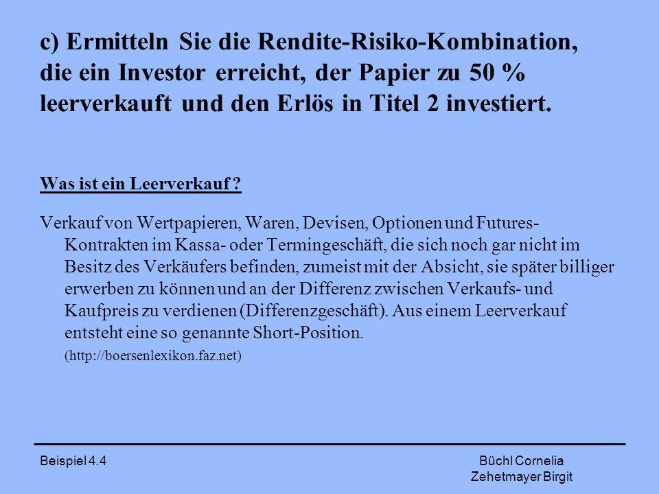 c) Ermitteln Sie die Rendite-Risiko-Kombination, die ein Investor erreicht, der Papier zu 50 % leerverkauft und den Erlös in Titel 2 investiert.